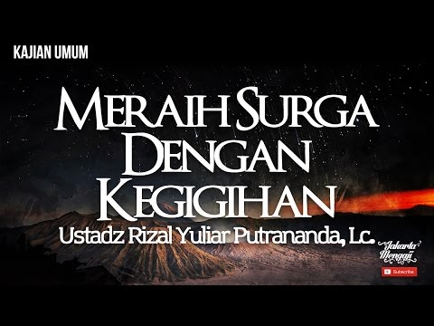 Kajian Islam : Meraih Surga Dengan Kegigihan - Ustadz Rizal Yuliar Putrananda, Lc.