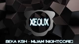 download lagu Beka Ksh  - Mijam Nightcore gratis