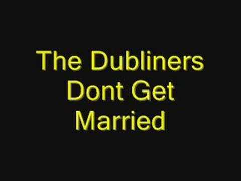 Dubliners - Dont Get Married