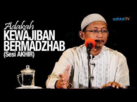 Kajian Islam: (Sesi Akhir) Adakah Kewajiban Bermadzhab? - Ustadz Badru Salam, Lc