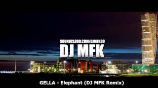 GELLA - Elephant (DJ MFK Remix) **FREE DOWNLOAD**
