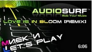 Миёк и [Audiosurf] - Love is in Bloom (remix)