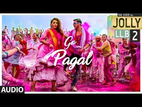 Jolly LLB 2   GO PAGAL Full Audio Song   Akshay Kumar ,Huma Qureshi   Raftaar, Nindy Kaur