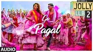 Jolly LLB 2 | GO PAGAL Full Audio Song | Akshay Kumar ,Huma Qureshi | Raftaar, Nindy Kaur