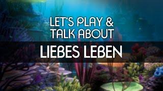 Lets Play & Talk About - Liebes Leben [deutsch] [FullHD]