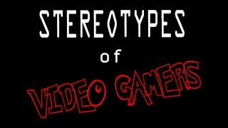 Stereotypes of Video Gamers