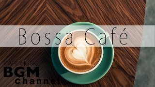 Bossa Cafe - Relaxing Instrumental Jazz - Cafe Music for Relax, Work, Study