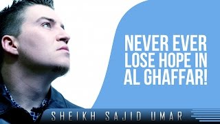 Never Ever Lose Hope In Al Ghaffar!? Amazing Reminder ? by Sheikh Sajid Umar ? TDR Production
