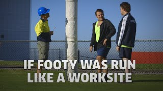 If Footy Was Run Like A Worksite