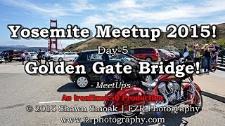Yosemite Meetup 2015! - Day-5 - Golden Gate Bridge! | Chieftain | MeetUps