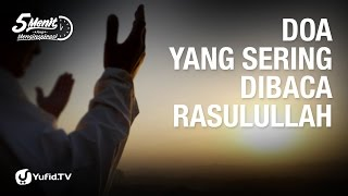 5 Menit yang Menginspirasi: Doa yang Sering Dibaca Rasulullah ﷺ - Ust. Dr. Syafiq Riza Basalamah, MA