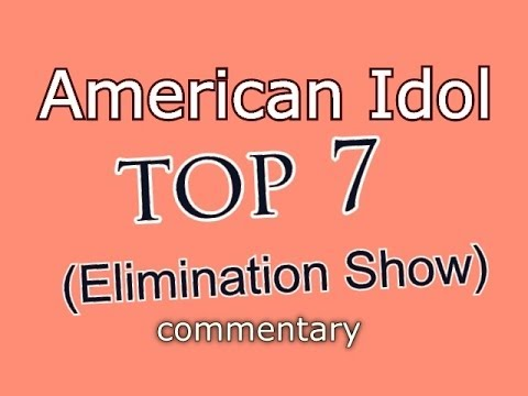 American Idol Top 7 Elimination (commentary)