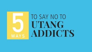 Five Ways to Say No to Utang Addicts