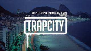 T-Wayne - Nasty Freestyle (Prismo & CPZ Remix)