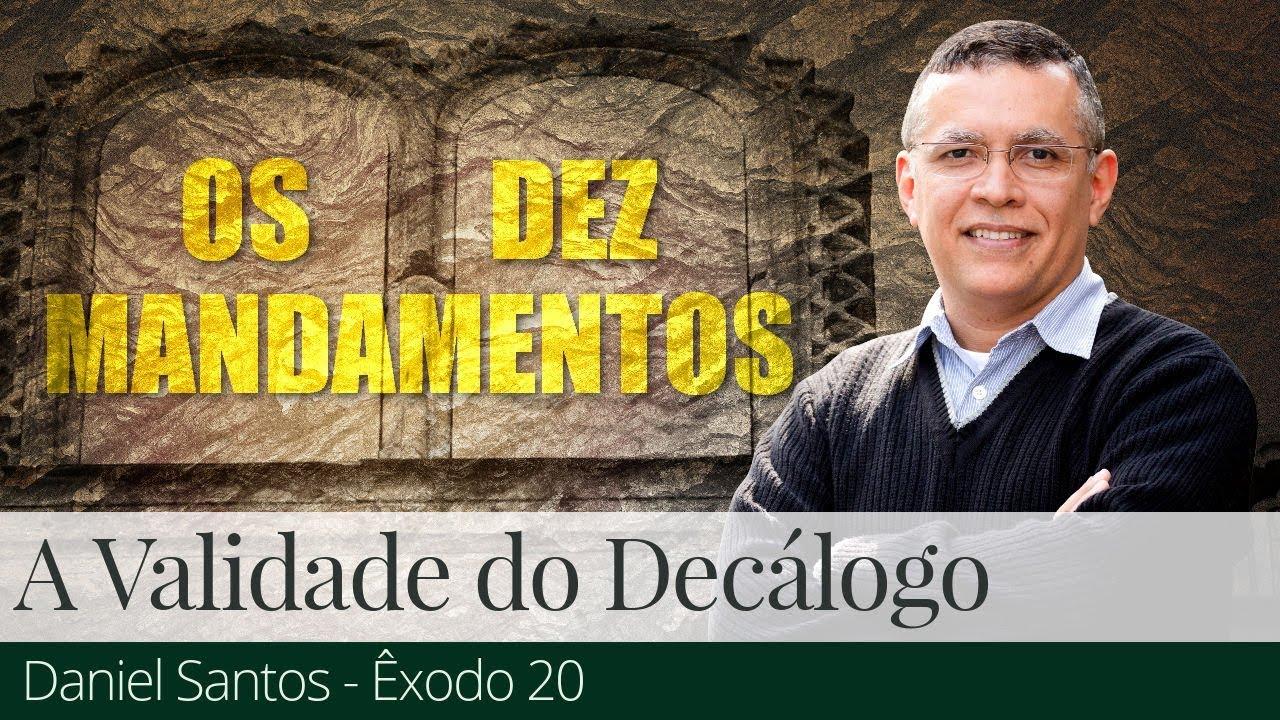 A Validade do Decálogo - Daniel Santos