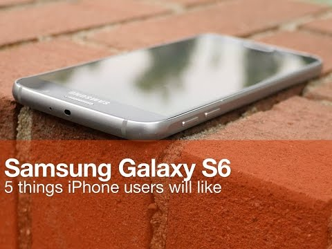 5 Galaxy S6 features that iPhone users will like