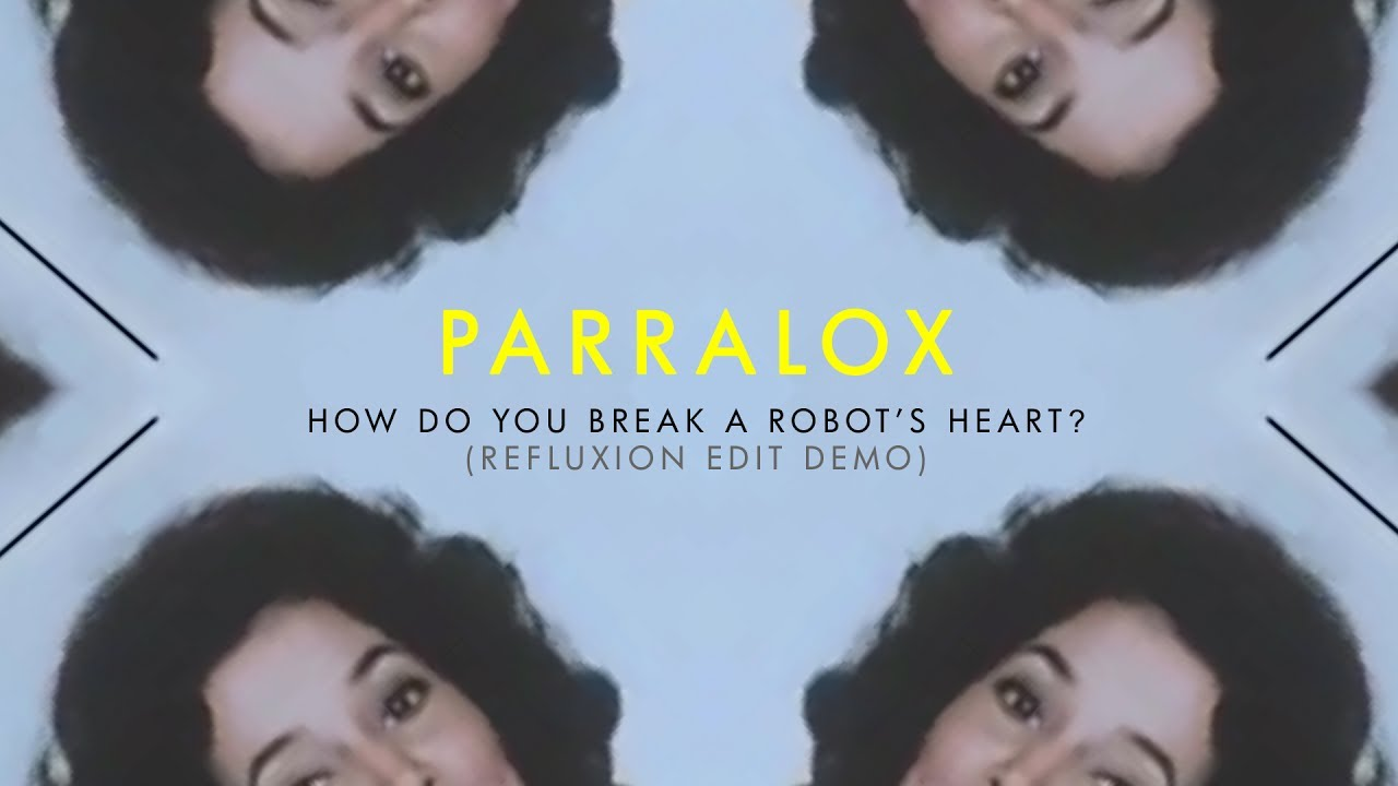 Parralox - How Do You Break A Robot's Heart? (Refluxion Edit Demo) (Music Video)