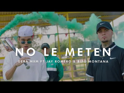 0 - Gera MXM Ft. Bipo Montana, Jay Romero - No Le Meten (Official Video)