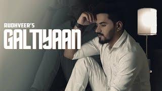 GALTIYAAN (Full Video Song) | Rudhveer | New Punjabi Song 2018
