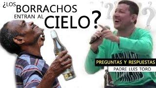 INCREÌBLE ¿los borrachos no entran al cielo? / Preguntas y Respuestas de la biblia - Padre Luis Toro