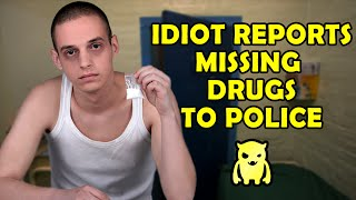 Idiot Reports Missing Drugs to Police - Ownage Pranks