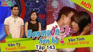 WANNA DATE - Ep. 143 | Thanh Tâm - Văn Tý | Thanh Vàng - Văn Tình | 21-Feb-16