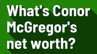 What's Conor McGregor's net worth?
