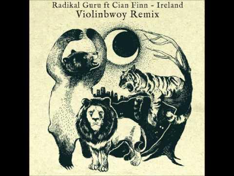 Radikal Guru ft Cian Finn - Ireland (Violinbwoy Remix + Dub Mix) *FREE DOWNLOAD