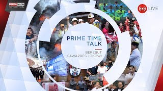 Prime Time Talk: Berebut Cawapres Jokowi