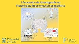 I Encuentro de Investigación en Fisioterapia Neuromusculoesquelética (1 de 4) · 05/04/2019