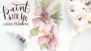 PAINT WITH ME: Loose Flowers in Watercolor (Watercolour Painting Tutorial)