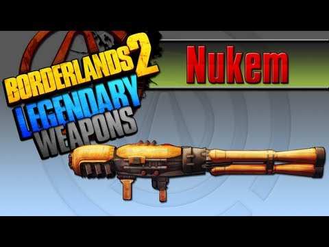 BORDERLANDS 2   *Nukem* Legendary Weapons Guide