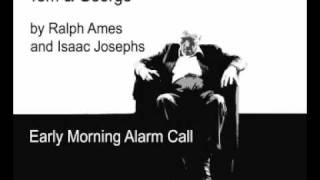 Tom gets an early morning alarm call and has his teeth rearranged. Recorded in the 1990s and performed completely unrehearsed by Ralph Ames and Isaac Josephs.