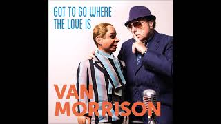 Van Morrison2018 Got To Go Where The Love Is