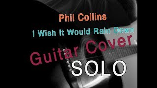 GUITAR COVER - (Phil Collins - I Wish It Would Rain Down) - INTRO Solo