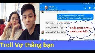 Troll vợ thằng bạn - Anh Ghét Làm Bạn Em (Tùy Phong) - Xém bị chặn Fb