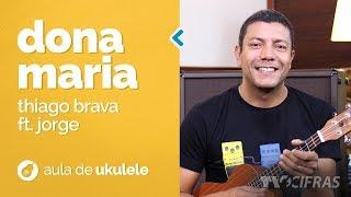 download musica Thiago Brava Ft Jorge - Dona Maria como tocar - aula de ukulele