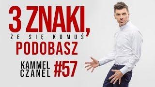 3 znaki, że się komuś podobasz   Kammel Czanel #57