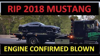 R.I.P. My 2018 Mustang GT. Engine Confirmed to be Blown