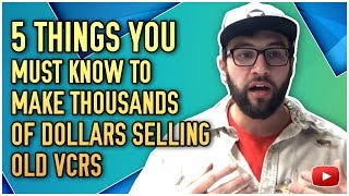 5 Things You Must Know To Make Thousands of Dollars Selling Old VCRs