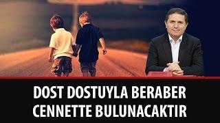 Dr. Ahmet ÇOLAK - Dost, Dostuyla Beraber Cennet'te Bulunacaktır!