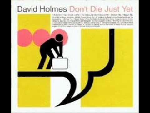David Holmes - Holiday girl (Don't die just yet remix)