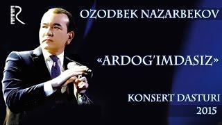 Ozodbek Nazarbekov - Ardog'imdasiz nomli konsert dasturi 2015
