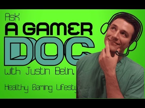 Ask a Gamer Doc - Healthy Gaming Lifestyles