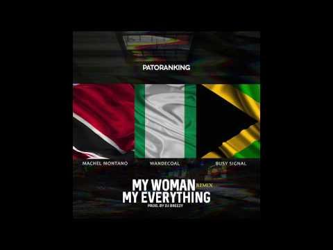 My Woman My Everything Remix - Patoranking ft. Machel Montano, Wande Coal & Busy Signal
