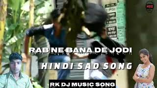 RAB NE BANA DE JODI & HINDI SAD SONG /RK DJ MUSIC SONG /HINDI VIDEO HD.
