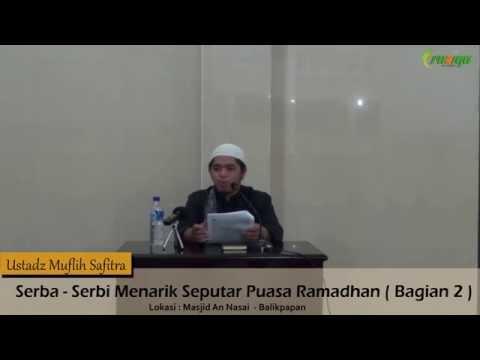 Ust. Muflih Safitra - Serba-Serbi Menarik Seputar Puasa Ramadhan (Bagian 2)