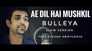 download lagu Bulleya Slow Version - Ae Dil Hai Mushkil  gratis