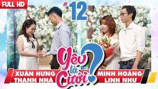 LOVE IS MARRIAGE?| YLC #12 UNCUT| Xuan Hung - Thanh Nha| Minh Hoang - Linh Nhu| 060118 💙