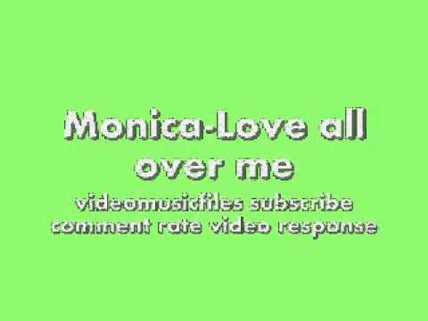 Monica-Love all over me